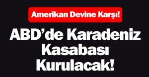 ABD'DE KARADENİZ KASABASI KURULACAK!