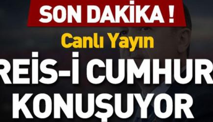 Reis-i Cumhur Erdoğan Konuşuyor!