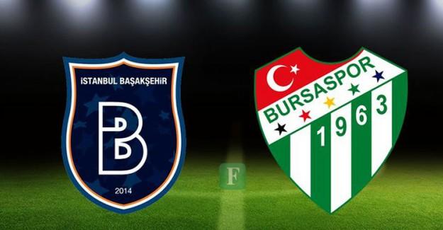 Başakşehir-Bursaspor Maçı Hangi Kanalda Saat Kaçta Ve İlk 11'ler!