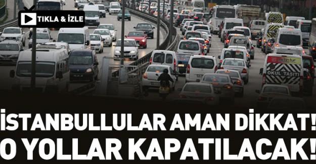 İstanbul'da O Yollar Trafiğe Kapatılacak!