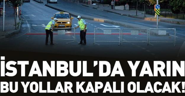 İstanbul'da Yarın Bu Yollar Kapalı Olacak!