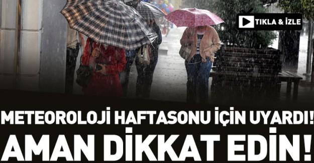 Meteoroloji Hafta Sonu İçin Uyardı!