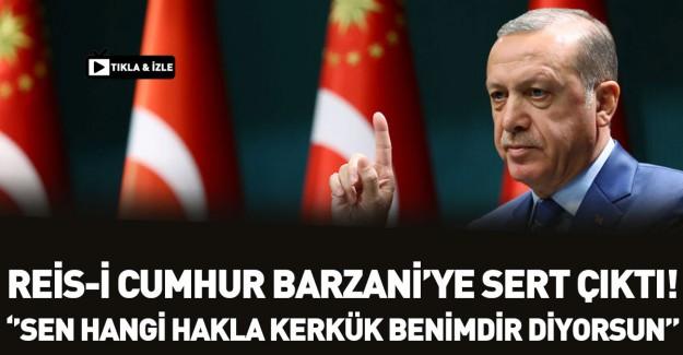 Reis-i Cumhur Erdoğan Barzani'ye Ateş Püskürdü!