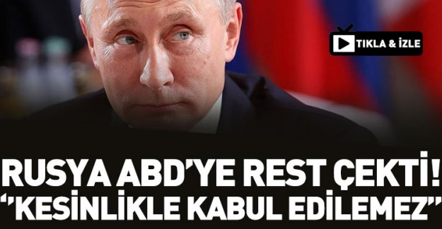 Rusya, ABD'ye Meydan Okudu! Kesinlikle Kabul Edilemez!