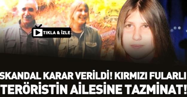 Skandal Karar! Kırmızı Fularlı Teröristin Ailesine Tazminat Ödenecek!