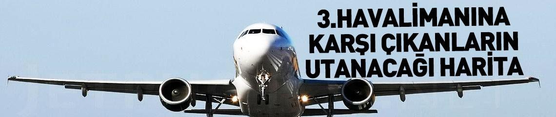 3. Havalimanına Karşı Çıkanların Utanacağı Tablo!