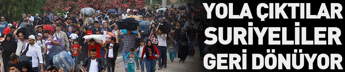 Suriyeliler Ülkelerine Kesin Dönüş Yapıyor!