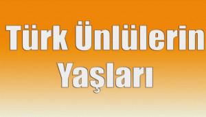 Türk Ünlüler Kaç Yaşında!