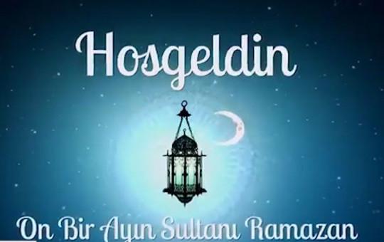 Hoş geldin 11 Ayın Sultanı Ya Şehr-i Ramazan!
