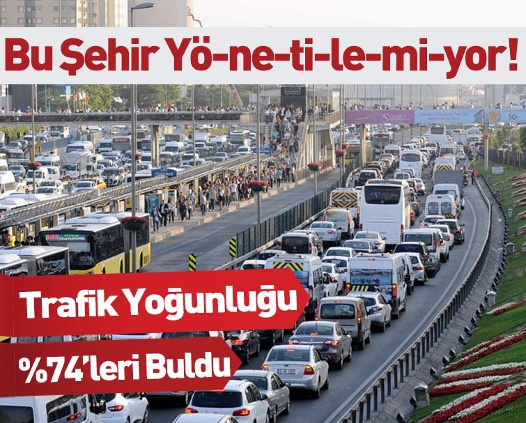 Bu Şehir Yönetilemiyor! Trafik Yoğunluğu Yüzde 74'leri Buldu
