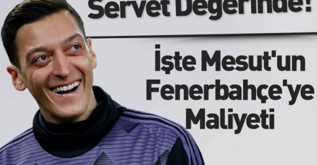 Fenerbahçe Mesut Özil'in Maliyetini Açıkladı!