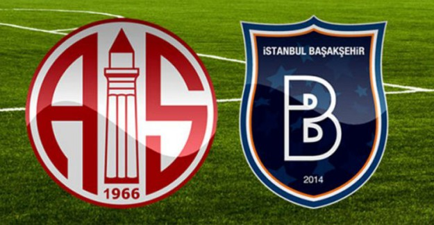 Antalyaspor - Medipol Başakşehir Maçında İlk 11'ler Belli Oldu!