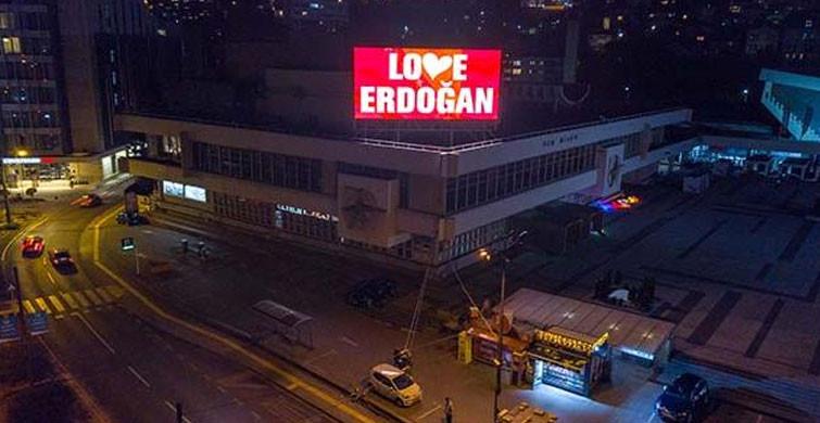 Hainlere İnat Saraybosna'dan 'Love Erdoğan' Mesajı!