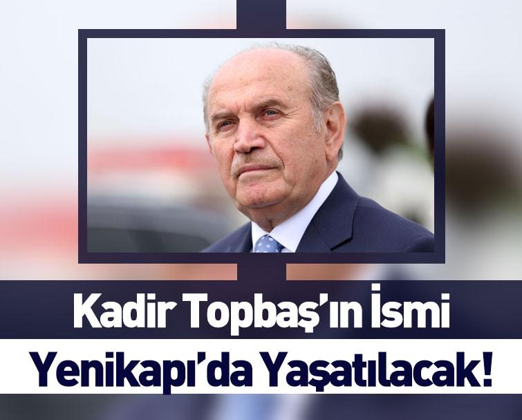 Kadir Topbaş'ın İsmi Yenikapı'da Yaşatılmaya Devam Edecek!