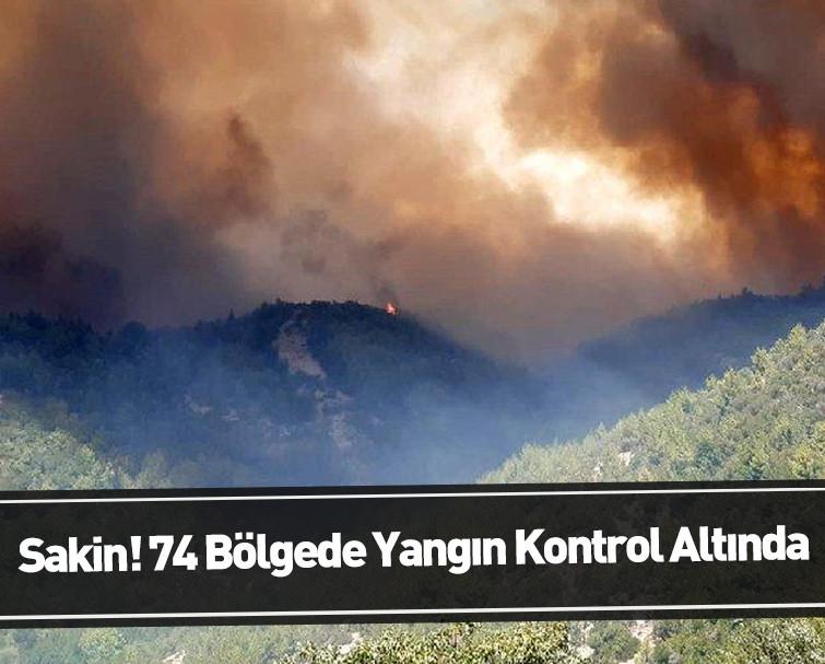 Yangınlarla Mücadele Son Hızıyla Devam Ediyor! 74 Yangın Kontrol Altına Alındı