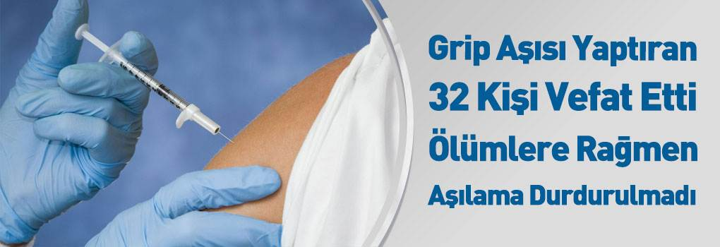 Grip Aşısı Sonrası Vefat Edenlerin Sayısı 32'ye Yükseldi