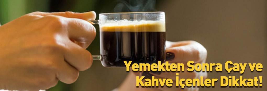 Yemekten Sonra Çay ve Kahve İçenlere Dikkat! Bu Hastalık Sizde de Görülebilir