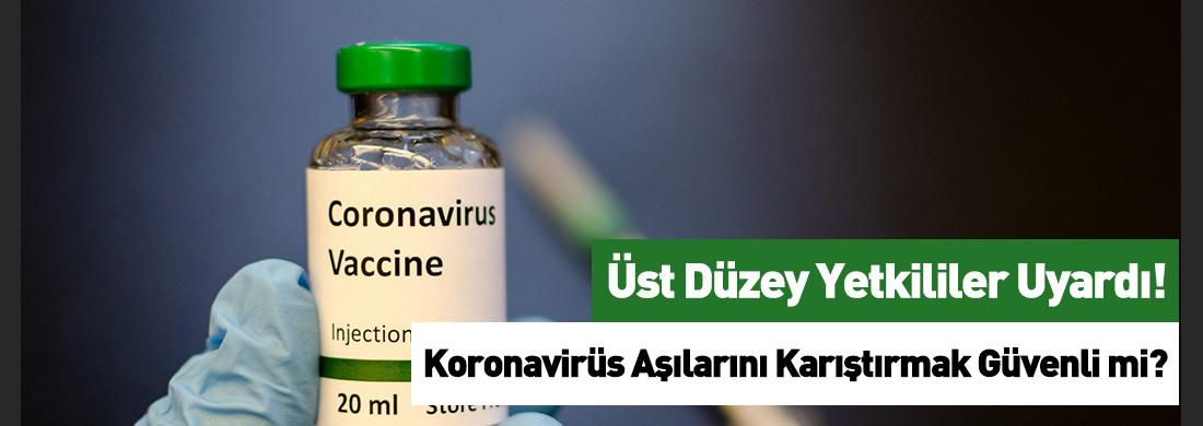 Koronavirüs Aşılarını Karıştırmak Güvenli mi?