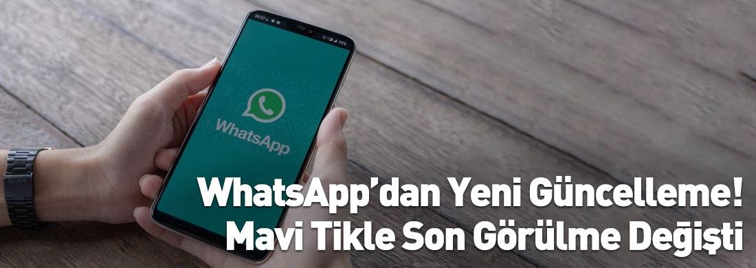 WhatsApp'a Yeni Güncelleme Geliyor! Mavi Tik ve Son Görülme Değişiyor