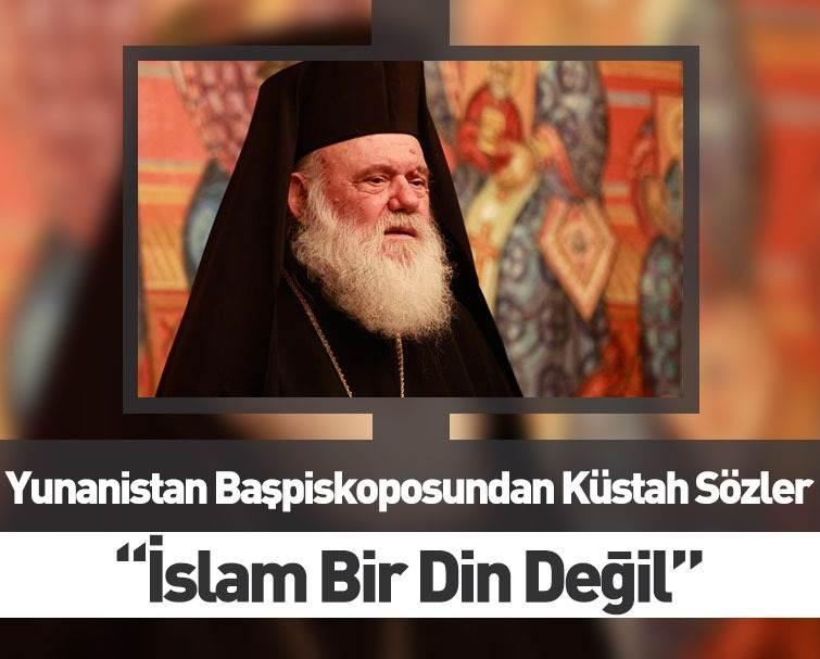 Yunanistan Başpiskoposu İeronimos'tan İslam Dinine Hakaret!